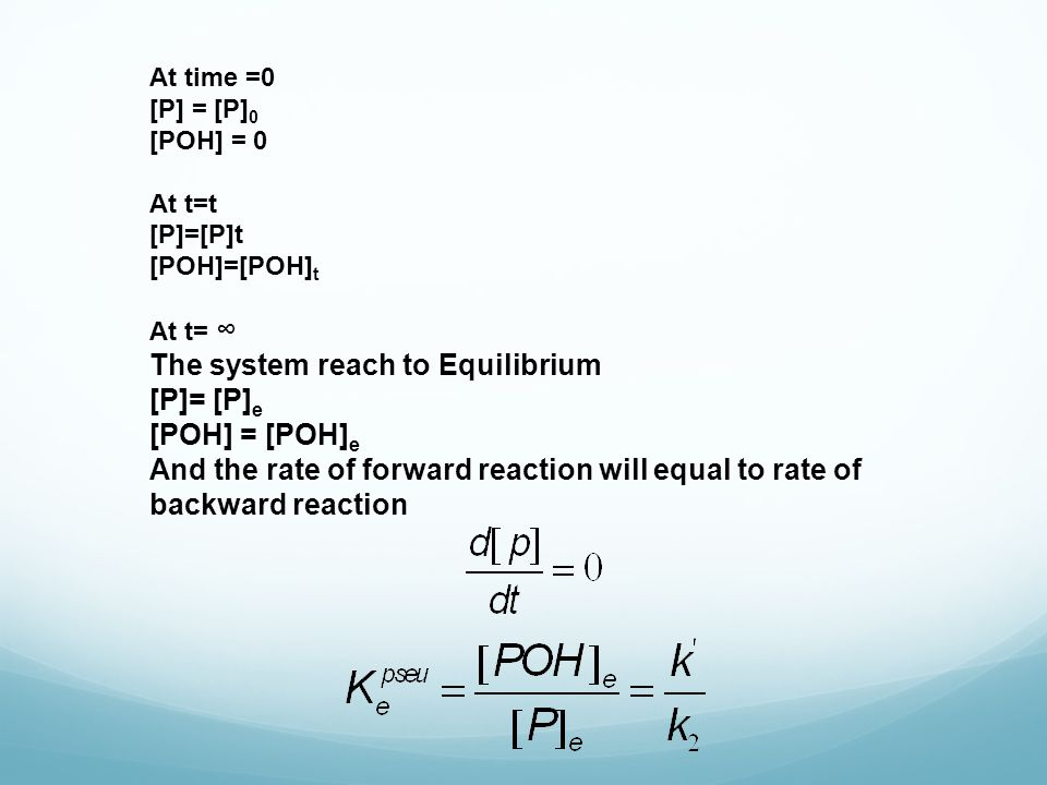 The system reach to Equilibrium [P]= [P]e [POH] = [POH]e
